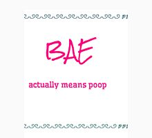 BAE actually means poop Unisex T-Shirt