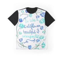 "Watercolor Illustrated Quote ""Be like a wildflower..."" Graphic T-Shirt"