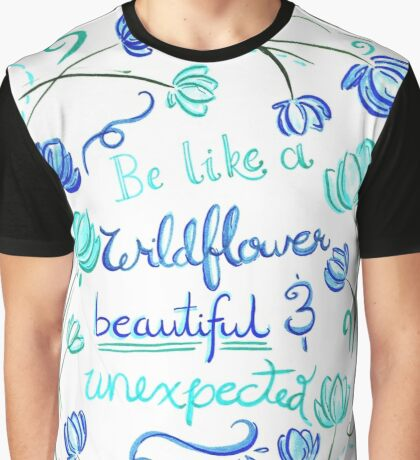 """Watercolor Illustrated Quote """"Be like a wildflower..."""" Graphic T-Shirt"""