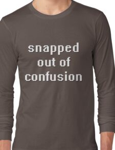 snapped out of confusion Long Sleeve T-Shirt
