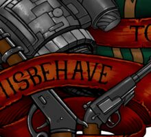 I Aim To Misbehave! Sticker