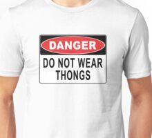 Danger - Do Not Wear Thongs Unisex T-Shirt