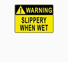 Warning - Slippery When Wet Unisex T-Shirt