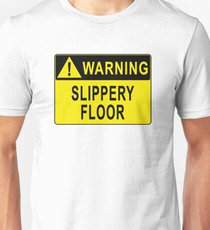 Warning - Slippery Floor Unisex T-Shirt