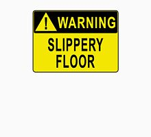 Warning - Slippery Floor Unisex T-Shirt