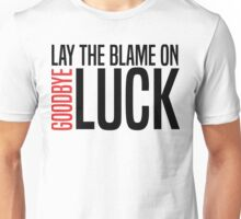 Lay The Blame On Luck Unisex T-Shirt