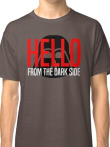 Hello From The Dark Side Classic T-Shirt