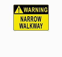 Warning - Narrow Walkway Unisex T-Shirt