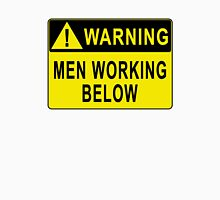 Warning - Men Working Below Unisex T-Shirt