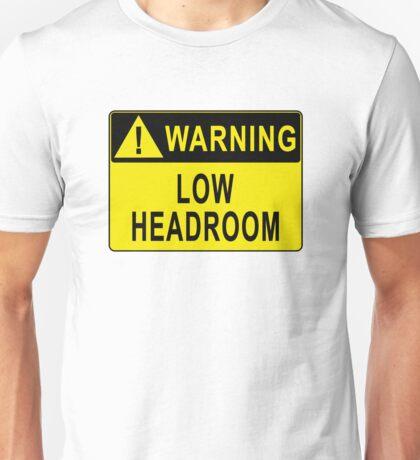 Warning - Low Headroom Unisex T-Shirt