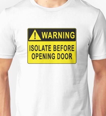 Warning - Isolate Before Opening Door Unisex T-Shirt