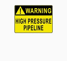 Warning - High Pressure Pipeline Unisex T-Shirt