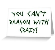 reason with crazy Greeting Card