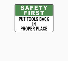 Safety First - Put Tools Back In Proper Place Unisex T-Shirt