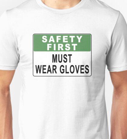 Safety First - Must Wear Gloves Unisex T-Shirt