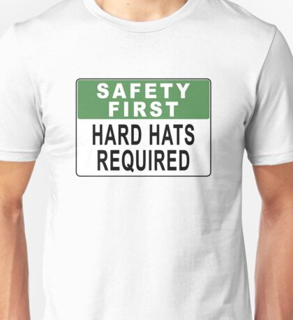 Safety First - Hard Hats Required Unisex T-Shirt