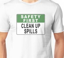 Safety First - Clean Up Spills Unisex T-Shirt