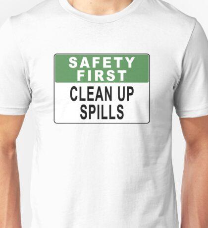 Safety First - Clean Up Spills Unisex T-Shirt