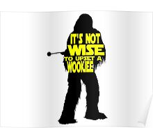 It's not wise to upset a wookiee Poster