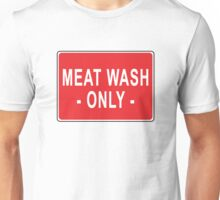 Meat Wash Only Unisex T-Shirt