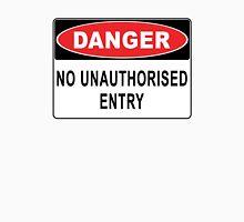 Danger - No Unauthorised Entry Unisex T-Shirt