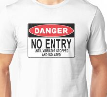 Danger - No Entry Until Vibrator Stopped And Isolated Unisex T-Shirt