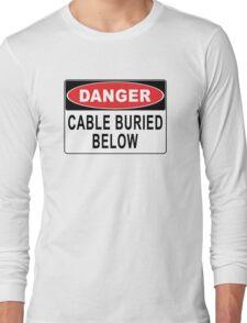 Danger - Cable Buried Below Long Sleeve T-Shirt