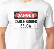Danger - Cable Buried Below Unisex T-Shirt