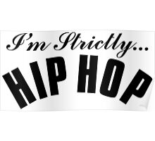I'm Strictly Hip Hop - Black Poster