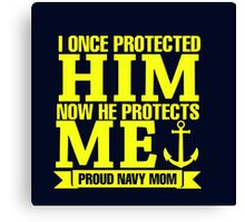 I Once Protected Him Now He Protects Me Proud Navy Mom Canvas Print