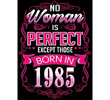 Perfect woman born in  1985 - 31th birthday Photographic Print