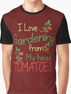 I love Gardening from my head tomatoes - Gardening T-shirt Graphic T-Shirt