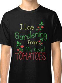 I love Gardening from my head tomatoes - Gardening T-shirt Classic T-Shirt
