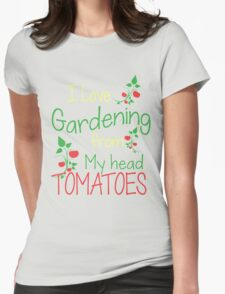 I love Gardening from my head tomatoes - Gardening T-shirt Womens Fitted T-Shirt