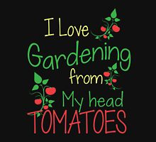 I love Gardening from my head tomatoes - Gardening T-shirt Unisex T-Shirt