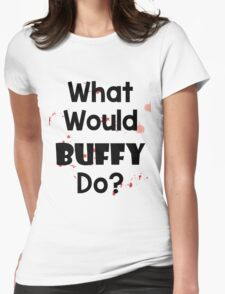 What Would Buffy Do? Womens Fitted T-Shirt