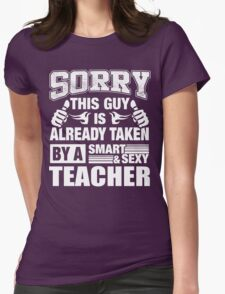 Sorry this guy is already taken by a smart & sexy teacher Premium T-shirts Womens Fitted T-Shirt