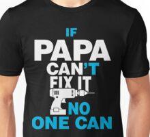 If Papa Can't Fix It Unisex T-Shirt