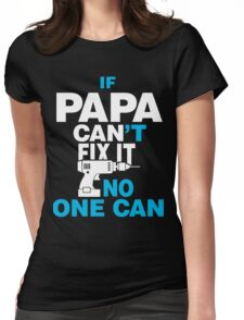 If Papa Can't Fix It Womens Fitted T-Shirt
