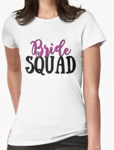 Bride Squad! Womens Fitted T-Shirt