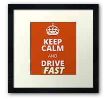 Keep calm and Drive Fast Framed Print
