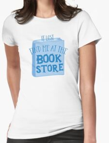 IF LOST FIND ME AT THE book store in blue Womens Fitted T-Shirt