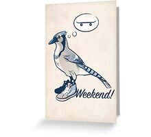 Weekend! Greeting Card