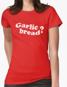 Garlic Bread? Love It Or Hate It? Womens Fitted T-Shirt