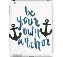 Be Your Own Anchor  iPad Case/Skin