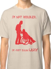 i'm not disabled, i'm just plain lazy Classic T-Shirt