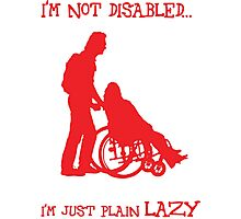 i'm not disabled, i'm just plain lazy Photographic Print