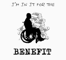 I'm in it for the benefit Unisex T-Shirt