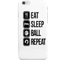 EAT, SLEEP, BALL and REPEAT iPhone Case/Skin