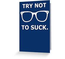 Try Not To Suck. - Cubs - Joe Maddon Saying Greeting Card
